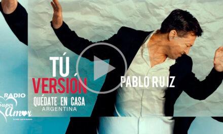 Tú – Pablo Ruiz – Versión Quédate en casa 2020 – Cuarentena Covid 19 – Argentina